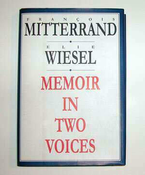 """""""Memoir In Two Voices"""" by Francois Mitterrand and Elie Wiesel"""